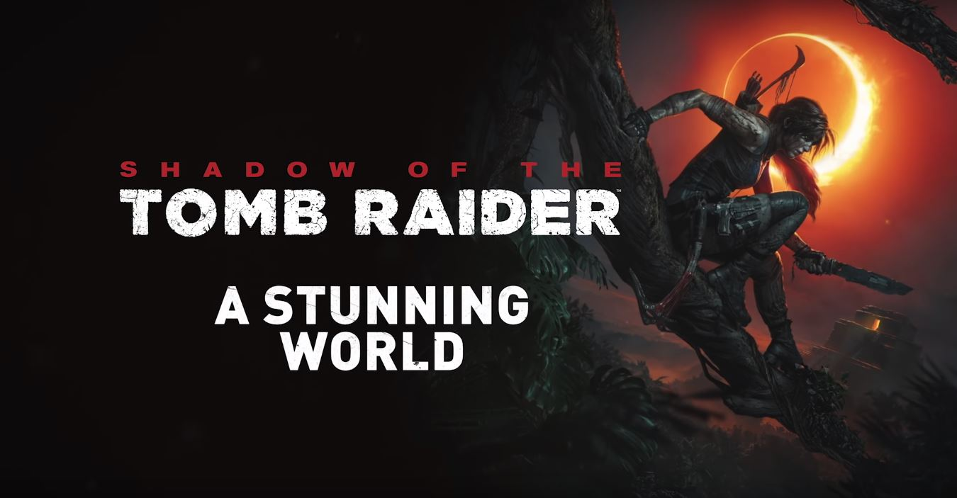 Photo of Take a Look at Unseen Locations in the new Shadow of the Tomb Raider Trailer