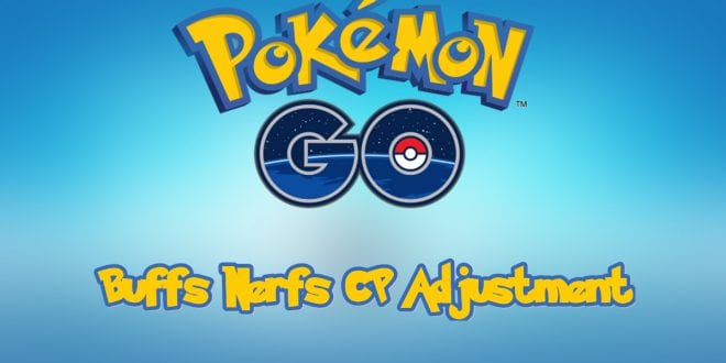 pokemon go buffs nerfs cp adjusment changes